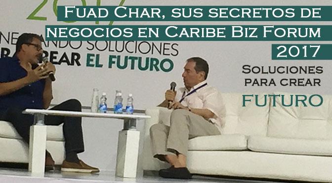 Fuad Char, sus secretos de negocios en Caribe Biz Forum 2017