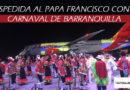 Despedida al @Pontifex_es Francisco con el Carnaval de Barranquilla